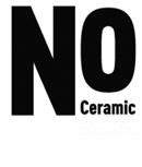 No Ceramic
